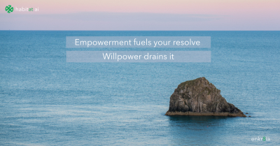 Empowerment fuels your resolve - Willpower drains it